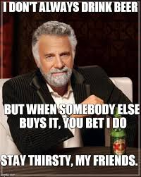 But When I Do Meme - the most interesting man in the world meme imgflip