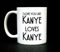 quotes kanye west funny coffee mug kanye west coffee mug quote mug funny