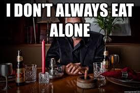 Meme Generator Dos Equis Man - i don t always eat alone dos equis man 4 meme generator