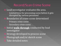 secure and isolate crime scene record crime scene photograph