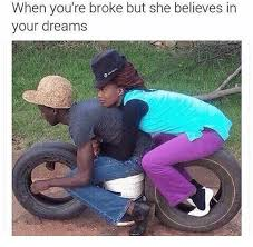In Your Dreams Meme - when you re broke but she believes in your dreams meme on me me