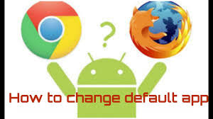 android change default app how to change default app for any file in an android phone