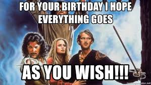 Bride To Be Meme - for your birthday i hope everything goes as you wish princess