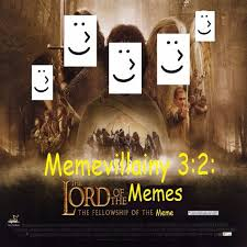 Lord Of The Meme - memevillainy 3 2 the lord of the memes the fellowship of the
