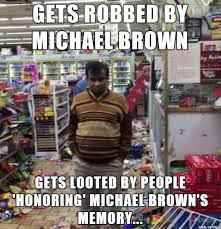Convenience Store Meme - robbed store owner michael brown s death know your meme