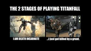 Titanfall Meme - the two stages of playing titanfall titanfall