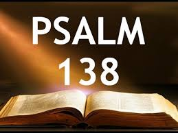 psalm 138 a prayer of thanksgiving psalm of david