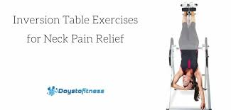 Inversion Table Exercises For Neck Pain Relief Days To Fitness