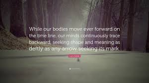 Seeking Meaning Grealy Quote While Our Bodies Move Forward On The Time