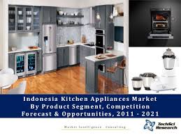 kitchen appliance companies indonesia kitchen appliances market forecast 2021 brochure