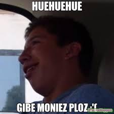 Huehuehue Meme - huehuehue gibe moniez ploz meme le crying man 13568