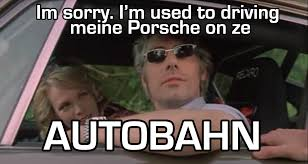 Super Troopers Meme - whenever i cause a messy quesadilla while driving a porsche forza
