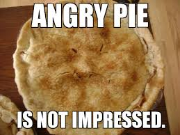 Pie Meme - angry pie weknowmemes generator