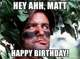Caddyshack Meme - hey ahh matt happy birthday bill murray caddyshack camo meme