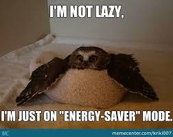 Lazy Meme - i m not lazy i m just on energy saver mode by kriki007 meme