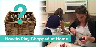 how to play chopped at home including basket ideas