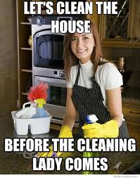 Clean House Meme - then what are you paying her for memes pinterest funny