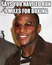 says you have to run 9 miles for boxing scumbag floyd mayweather