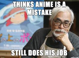 Job Memes - anime is trash still does the job know your meme