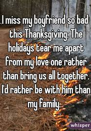 miss my boyfriend so bad this thanksgiving the holidays tear me