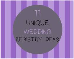 unique wedding registry 11 alternatives to the traditional wedding gift registry