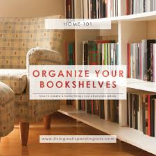 how to organize your bookshelves how to create a home library