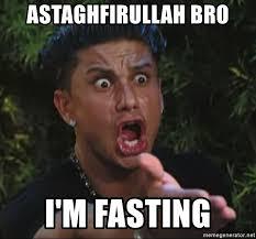 Fasting Meme - astaghfirullah bro i m fasting pauly d meme generator