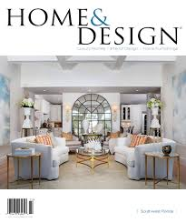 Miami Home Design Magazine by Home And Design Magazine Southwest Florida Edition May 2017 By