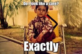 Like I Care Meme - do i look like a care exactly indian pimp quickmeme