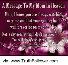 Love My Mom Meme - a message to my mom in heaven mom know you are always watching over