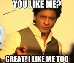 I Like Meme - like me great i like me too shahrukh khan meme