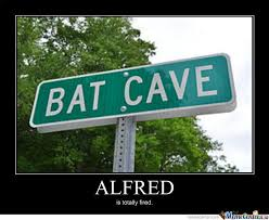 Alfred Meme - bat cave alfred is totally fired funny meme picture