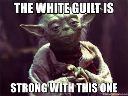 Guilt Meme - the white guilt is strong with this one yoda meme generator