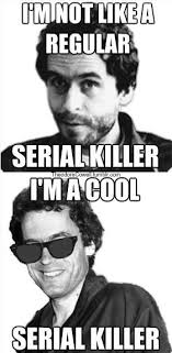 Serial Killer Memes - 209 best funny killers images on pinterest serial killers ted