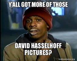 David Hasselhoff Meme - y all got more of those david hasselhoff pictures dave chappelle