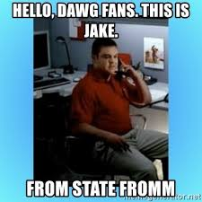 Jake From State Farm Meme - hello dawg fans this is jake from state fromm jake from