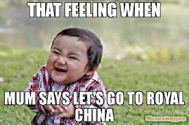 Meme China - that feeling when mum says let s go to royal china meme evil