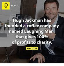 Laughing Man Meme - 8fact hugh jackman has founded a coffee company named laughing man