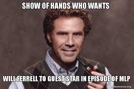 Will Ferrell Meme Origin - mlp guest star will ferrell by omnianimeman on deviantart