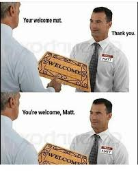 Your Welcome Meme - you re welcome matt name puns know your meme