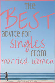 singles the best advice for singles from married womenjoy because grace