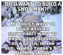 Snowman Meme - do you want to build a snowman meme 100 images no i don t want