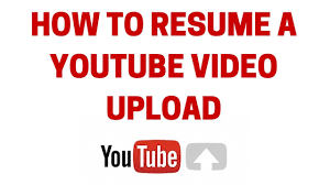 Resume Youtube How To Resume A Youtube Video Upload Youtube