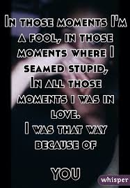 a fool in love those moments i m a fool in those moments where i seamed stupid in