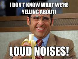 Loud Noises Meme - i don t know what we re yelling about loud noises brick