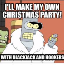 Make My Own Meme - ill make my own christmas party with blacknack and hookers