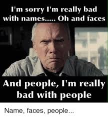 Internet Meme Names - i m sorry i m really bad with names oh and faces and people i m