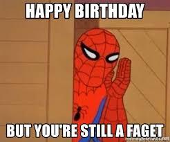 Faget Memes - happy birthday but you re still a faget psst spiderman meme