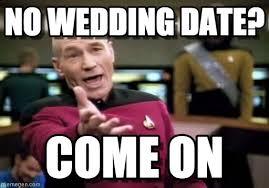 Meme Wedding - no wedding date picard wtf meme on memegen