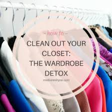 Cleaning Out Your Wardrobe How To Clean Out Your Closet The Wardrobe Detox Msdivineshyne